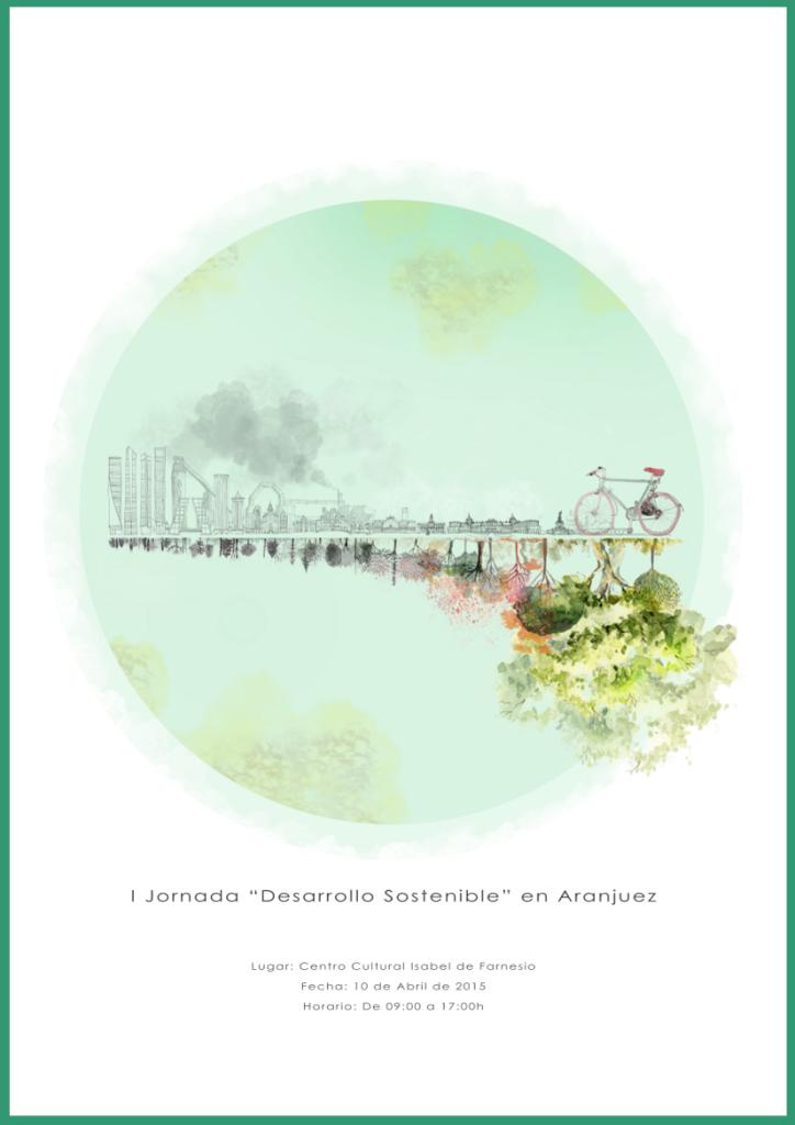 """Cartel de la """"I Jornada Desarrollo Sostenible"""" de Aranjuez diseñado por Patricia Sanjuán Talavera"""